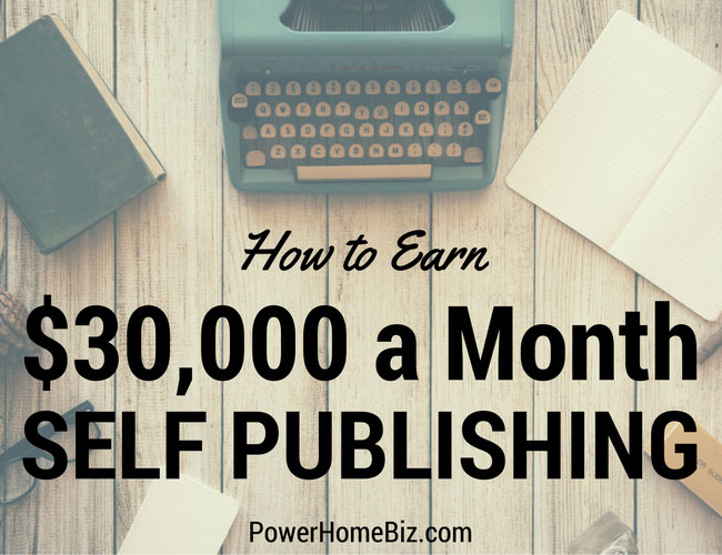How to Earn $30,000 a Month with Self-Publishing