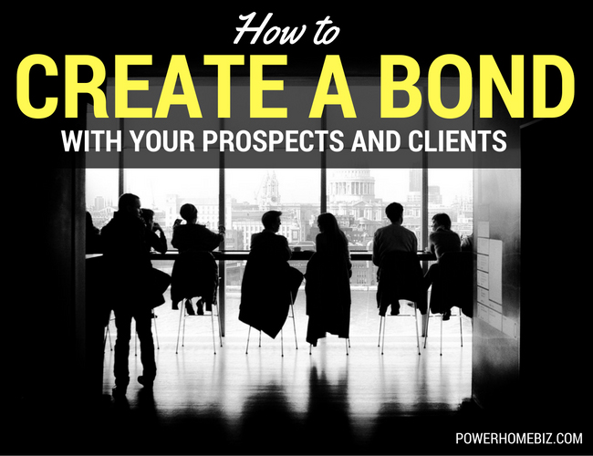 How to Create a Bond With Your Prospects & Clients