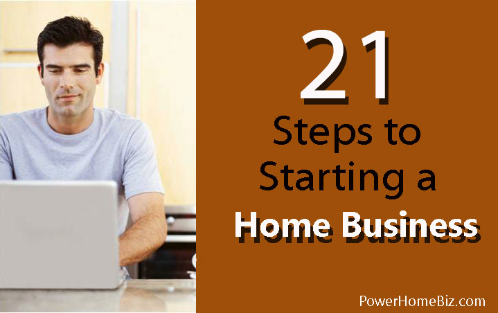 21 Steps to Starting a Home Business : PowerHomeBiz.com