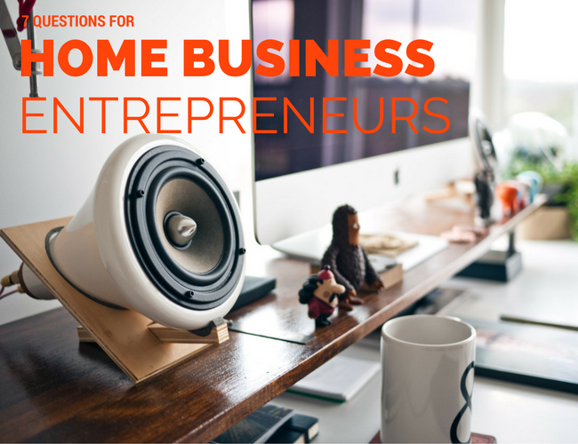 7 Questions for Home-Based Entrepreneurs