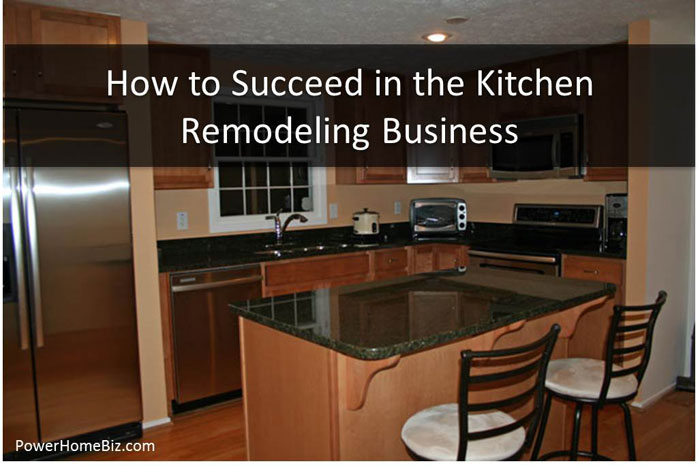 How To Succeed In The Kitchen Remodeling Business