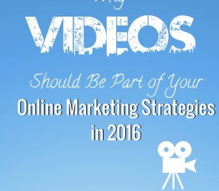 Why Videos Should Be Part of Your Online Marketing Strategies in 2016