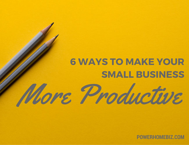 6 Ways to Make Your Small Business More Productive