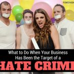 What to Do When Your Business Has Been the Target of a Hate Crime