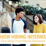 How Hiring Interns Can Help a Small Business