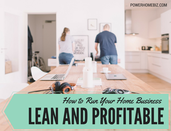 How to Run Your Home Business Lean – and Profitable