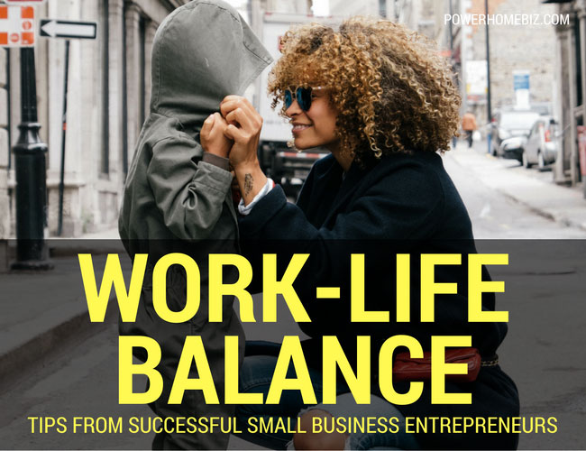 Work-Life Balance: Tips From Successful Small Business Entrepreneurs