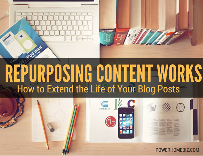 Repurposing Content Works: How to Extend the Life of Your Blog Posts