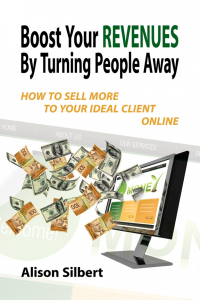 Boost Your Revenues by Turning People Away: How to Sell More to Your Ideal Client Online