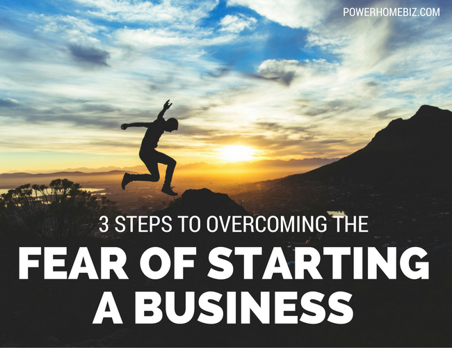 Three Steps to Understanding and Overcoming the Fear of Starting a Business