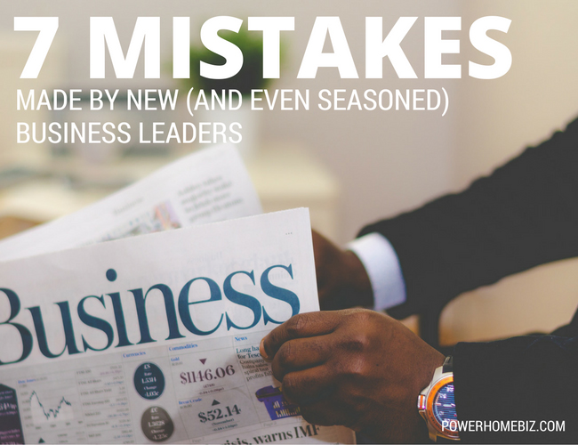 7 Mistakes Made by New (and Even Some Seasoned) Business Leaders