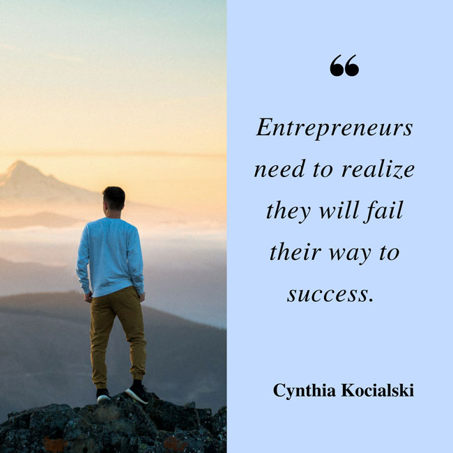 Entrepreneurs need to realize they will fail their way to success.