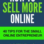 How to Sell More Online: 40 Tips for the Small Online Entrepreneur