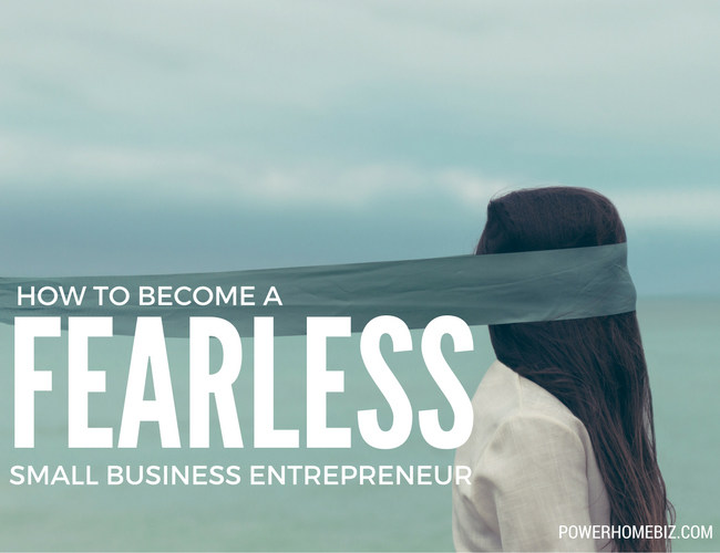 How to Become a Fearless Small Business Owner