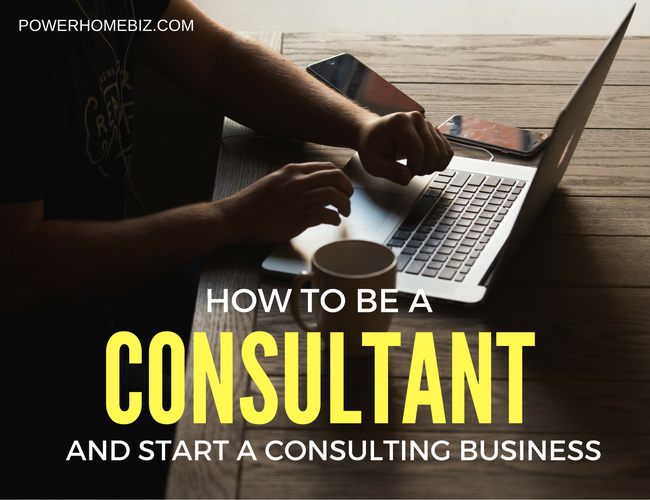 How to Be a Consultant and Start a Successful Consulting Business