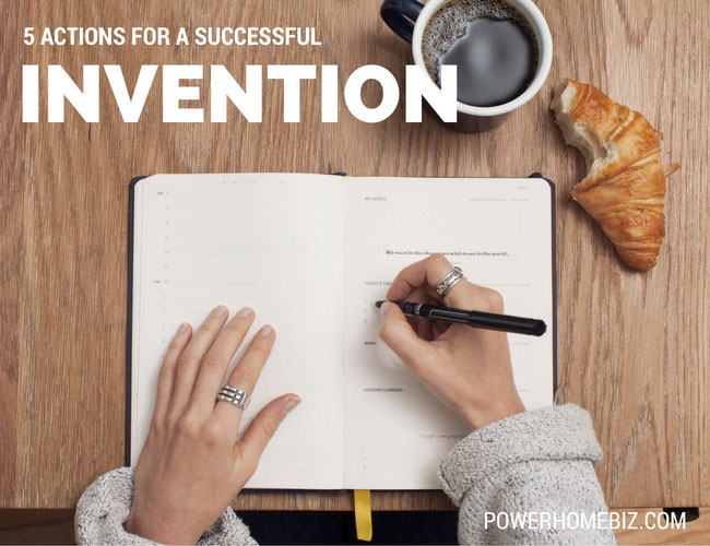5 Actions You Must Take to Assure a Successful Invention