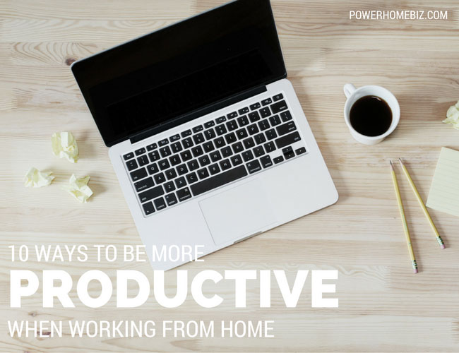 10 Ways to be more productive when working from home