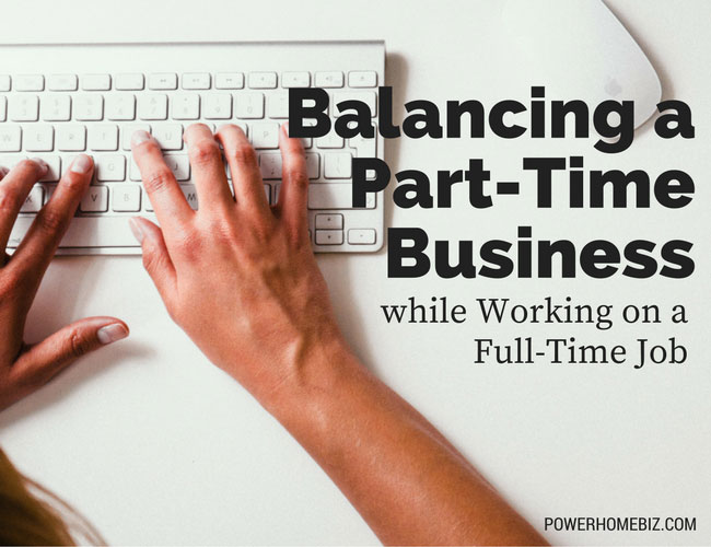 Balancing a Part-Time Business While Working on a Full-Time Job