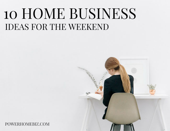 10 Home business ideas for the weekend
