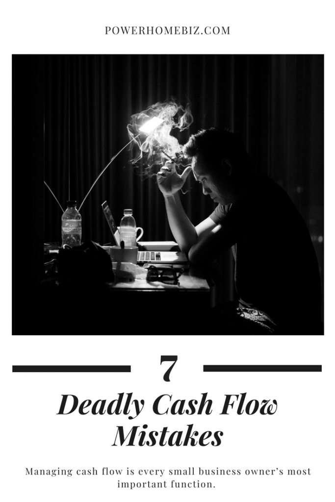 7 DEADLY CASH FLOW MISTAKES