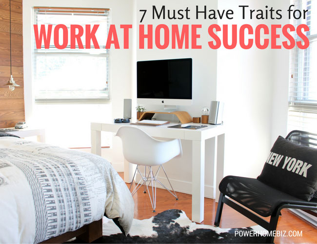 7 Must-Have Traits For Work At Home Success