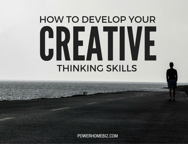 How to Develop Your Creative Thinking Skills