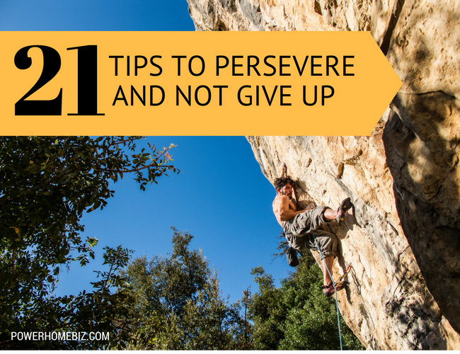 21 Tips on How to Persevere and Not Give Up