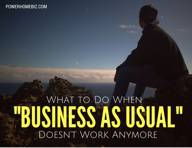 "What to Do When ""Business as Usual"" Doesn't Work Anymore"