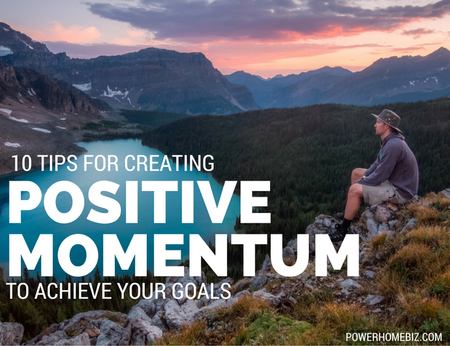 10 Tips for Creating Positive Momentum to Achieve Your Goals
