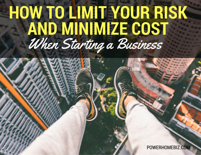 How to Limit Your Risk and Minimize Cost When Starting a Business