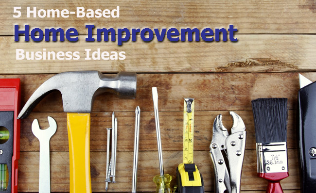 5 Home-Based Home Improvement Business Ideas