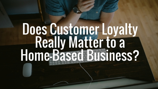 customer loyalty and home-based business