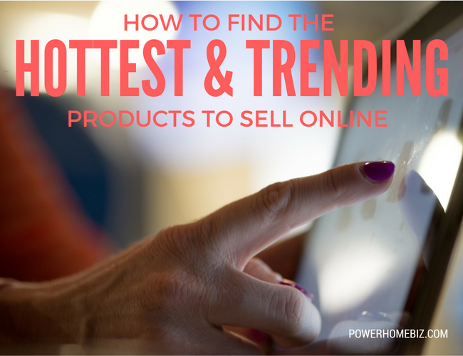 How to find the hottest and trending products to sell online