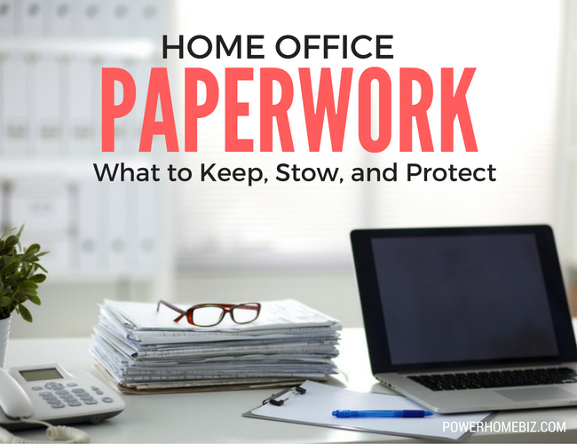 Home Office Paperwork: What to Keep, Stow and Protect