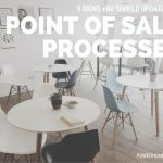 5 Signs You Should Update Your Point of Sale Processes