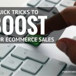 9 Quick Tricks to Boost Your Ecommerce Sales