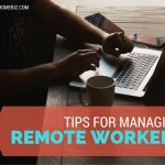 Tips for Managing Remote Workers or Employees