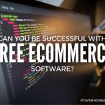 Can You Be Successful with Free eCommerce Software?