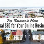 Top Reasons to Have Local SEO for Your Online Business
