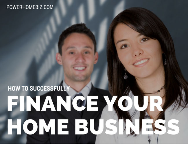 How to Successfully Finance Your Home-Based Business