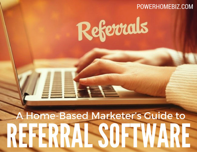 A Home-Based Marketer's Guide to Referral Software