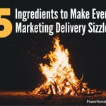 Five Ingredients to Make Every Marketing Delivery Sizzle!