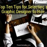 Top Ten Tips for Selecting a Graphic Designer to Hire