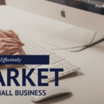 How to More Effectively Market Your Small Business
