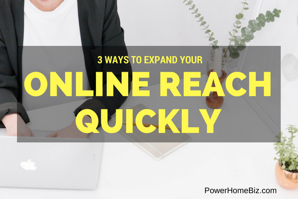 3 Ways to Expand Your Online Reach Quickly