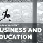 How to Balance Between Business and Education