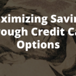 Maximizing Savings Through Credit Card Options