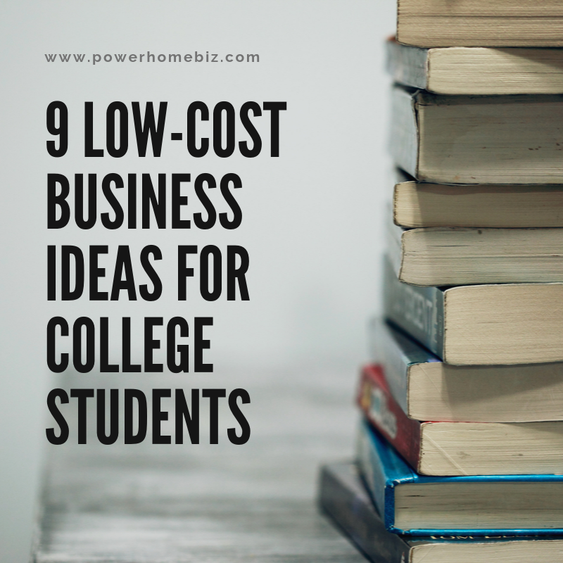 9 Low-Cost Business Ideas for College Students